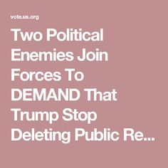 Two Political Enemies Join Forces To DEMAND That Trump Stop Deleting Public Records