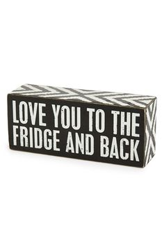 Primitives by Kathy 'Love You to the Fridge and Back' Box Sign from Nordstrom. Saved to Decor. Nordstrom, Box Signs, Humor, Funny Signs, Funny Cute, Hilarious, Just For Laughs, Me Quotes, Funny Food Quotes