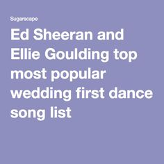 Ed Sheeran and Ellie Goulding top most popular wedding first dance song list
