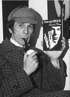 "1976 Leonard Nimoy appeared as the famous detective in a stage adaption of William Gillette's famous  play about Sherlock Holmes.Nomoy says   ""He's an outsider, in so many ways -- particularly in his relationships, with women. Holmes is very much an alien, all right, and I felt that I could understand him the same way I understood Spock."""