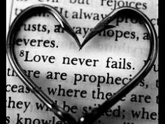 <3 I Corinthians 13... This and Revelations are my favorites two parts of the Bible.
