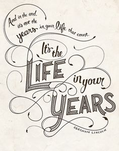 It's the Life in your Years ......