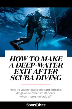 How to Make a Deep-Water Exit after Scuba Diving —How do you get back onboard Zodiaks, dinghies or other small boats when there's no ladder? You need skill, strength and our fail-proof tips. #scubadiving #scubadivingdestinations