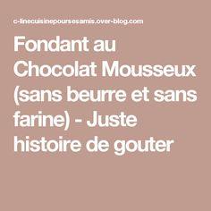 Fondant au Chocolat Mousseux (sans beurre et sans farine) - Juste histoire de gouter