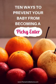 New parent advice: How NOT to raise a picky eater. Learn 10 ways to prevent your baby from turning into a picky toddler.