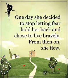 Women Quotes one day she decided to stop letting fear hold her back and chose to live bravely from then on she flew.