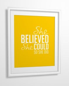 She Believed She Could. This would be lovely in a girls room with pinkish background.