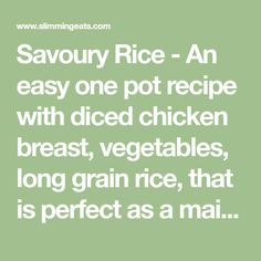Savoury Rice - An easy one pot recipe with diced chicken breast, vegetables, long grain rice, that is perfect as a main or side. Slimming World Diet Plan, Slimming Eats, Slimming World Recipes, Savoury Rice Recipe, Savory Rice, Rice Recipes, Cooking Recipes, Gluten Free Soy Sauce, Long Grain Rice