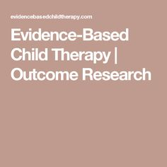 Evidence-Based Child Therapy | Outcome Research