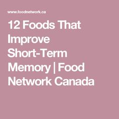 12 Foods That Improve Short-Term Memory | Food Network Canada