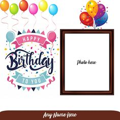 Happy Birthday Card Photo Maker With Name Birthday Wishes With Photo, Birthday Wishes With Name, Happy Birthday Wishes Photos, Birthday Photo Frame, Happy Birthday Frame, Happy Birthday Posters, Happy Birthday Celebration, Happy Birthday Greeting Card, Happy Birthday Messages
