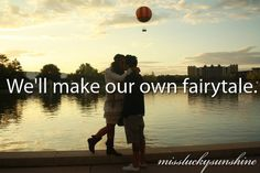 We'll make our own fairytale