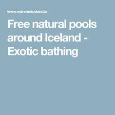 Free natural pools around Iceland - Exotic bathing