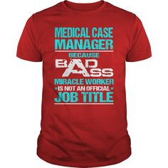 Medical Case Manager Because Badass Miracle Worker Is Not An Official Job Title T- Shirt  Hoodie Case Manager