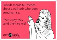 Friends should tell friends about a nail tech who does amazing nails. Thats why they send them to me!