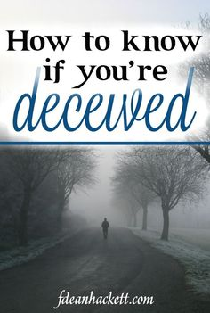 How do you know if you're deceived unless someone can convince you of your deception? Here is one way to know whether or not you are deceived.