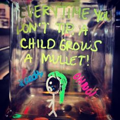 Every time you don't tip when at Tijuana Flats, a child grows a mullet. Don't let children grow mullets. #TipJar #creativity Photo Credit: @CreativeDamages via Instagram