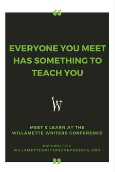"""Everyone you meet has something to teach you."" Come learn from the best.  Next week! #wilwrite16"