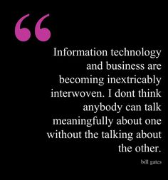 This Bill Gates quote about information technology and business courtesy of @Pinstamatic (http://pinstamatic.com)