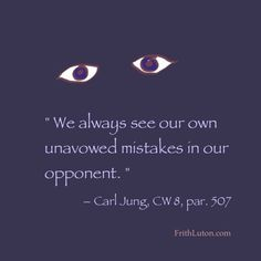 """Projection: """"We always see our own unavowed mistakes in our opponent"""" – Carl Jung Jungian Psychology, Psychology Quotes, Wisdom Quotes, Quotes To Live By, Me Quotes, Faith Quotes, Frases Jung, C G Jung, Carl Jung Quotes"""