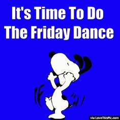 It's Time To Do The Friday Dance snoopy friday happy friday tgif friday quotes friday quote happy friday quotes quotes about friday cute friday quotes snoopy friday quotes friday quotes for family and friends friday gifs Happy Friday Quotes, Friday Meme, Happy Quotes, Friday Sayings, Happy Memes, It's Friday Gif, Funny Friday Humor, Friday Messages, Tuesday Humor