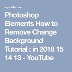 Photoshop Elements How to Remove Change Background Tutorial : in 2018 15 14 13 - YouTube