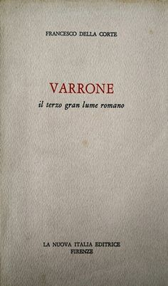 Varrone : il terzo gran lume romano / Francesco Della Corte - 2a ed. accresciuta - Firenze : La nuova Italia, 1970