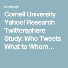Cornell University Yahoo! Research Twittersphere Study: Who Tweets What to Whom…