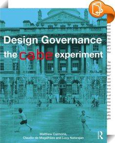 Design Governance    :    Design Governance focuses on how we design the built environment where most of us live, work, and play and the role of government in that process. To do so, it draws on the experience of the Commission for Architecture and the Built Environment (CABE), a decade-long, globally unique experiment in the governance of design. This book theorises design governance as an arm and aspiration of the state; tells the story of CABE, warts and all, and what came before an...