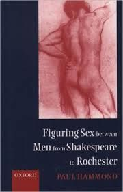 Figuring Sex Between Men From Shakespeare to Rochester by Paul Hammond - E 322 HAM