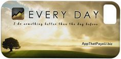 EVERY DAY I do something better than the day before. #iPhone 5 Case http://www.AppThatPaysU.biz