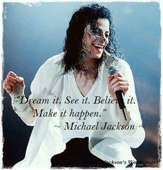 """""""Dream it. See it. Believe it. Make it happen."""""""