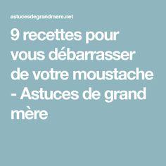 9 recettes pour vous débarrasser de votre moustache - Astuces de grand mère