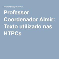 Professor Coordenador Almir: Texto utilizado nas HTPCs