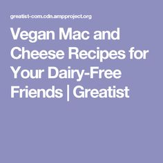 Vegan Mac and Cheese Recipes for Your Dairy-Free Friends | Greatist