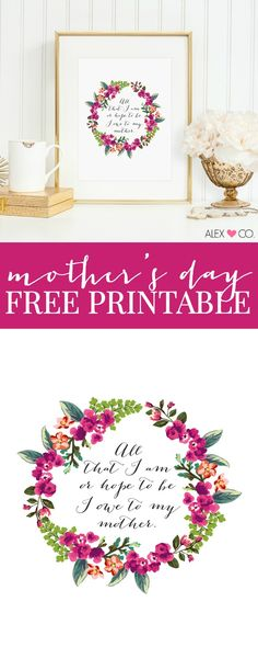 """Free Mother's Day Printable - """"All that I am or hope to be I owe to my mother."""""""