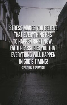 Stress makes you believe that everything has to happen right now. Faith reassures you that everything will happen in God's timing - spiritual inspiration. The Words, Cool Words, Quotable Quotes, Bible Quotes, Me Quotes, Quotes Images, Funny Quotes, Great Quotes, Quotes To Live By
