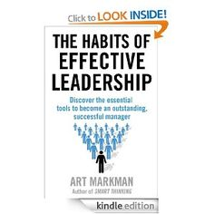 The Habits of Effective Leadership: Discover the essential tools to become an outstanding, successful manager
