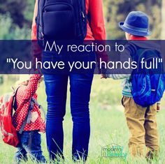 You have your hands full. How many times of day do you hear this? Here is what I have to say about that... Yes, they are full! Full of hugs, high-fives..