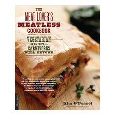 Meat Lover's Meatless Cookbook, by Kim O'Donnel, dishes up 52 tasty and satisfying meatless menus. $12.50