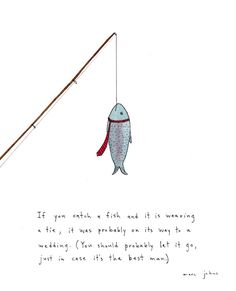 If you catch a fish and it is wearing a tie, it was probably on its way to a wedding. (You should probably let it go, just in case it's the best man.) by Marc Johns Marc Johns, Nutrition Education, Holistic Nutrition, Sports Nutrition, Kids Nutrition, Nutrition Tips, Healthy Nutrition, Etiquette, Artsy Fartsy