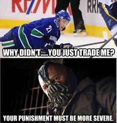 And that punishment is to be a Canuck for life.