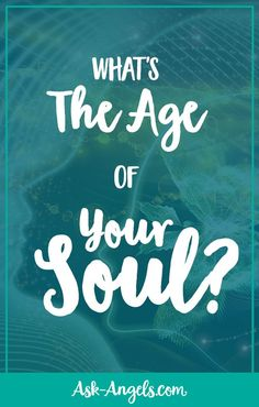 What's The Age of Your Soul?