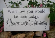 We know you would be here today if Heaven wasn't so far away Wood Sign Decoration Wedding