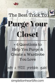 The Best Trick to Purge Your Closet + 6 Questions to Help You Purge