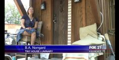 """BA Norrgard's tiny house """"People are threatened by change. They are threatened by people making different choices than they are making because they think one of us must be wrong,"""" said Norrgard."""