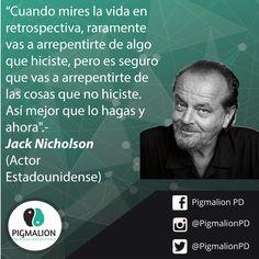 """""""Cuando mires la vida en retrospectiva, raramente vas a arrepentirte de algo que hiciste, pero es seguro que vas a arrepentirte de las cosas que no hiciste. Así que mejor que lo hagas y ahora"""" Jack Nicholson (Actor) #PigmalionPD #ProcesoEvolutivo #DesarrolloPersonal"""