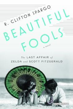 Beautiful Fools: The Last Affair of Zelda and Scott Fitzgerald by R. Clifton Spargo, http://www.amazon.com/dp/1468304925/ref=cm_sw_r_pi_dp_5ANtrb07N28PW