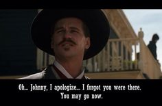 """I love this scene. """"Oh, Johnny, I'm sorry. I forgot you were there. Favorite Movie Quotes, Famous Movie Quotes, Tv Quotes, Best Quotes, Movie Memes, I Movie, Tombstone Movie Quotes, Best Movie Lines, Funny One Liners"""