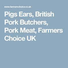 Pigs Ears, British Pork Butchers, Pork Meat, Farmers Choice UK